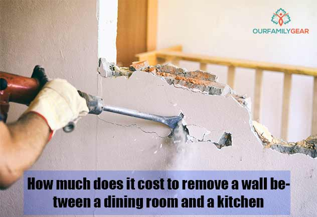 How Much Does It Cost To Remove A Wall Between A Dining Room And A Kitchen